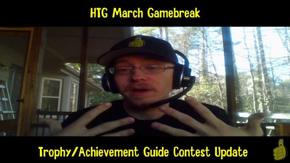HTG March Gamebreak (Trophy/Achievement Guide Contest Update + What's to Come) – HTG