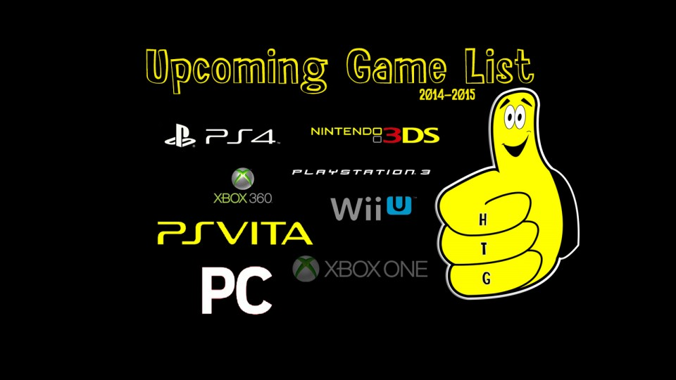 Upcoming Games List 2014 – 2015 (Playstation/Xbox/Nintendo) – HTG