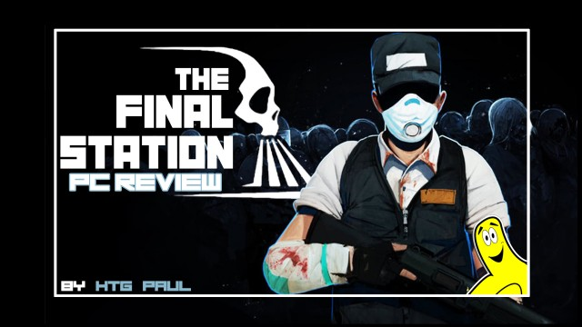 The Final Station Review (PC Version) – HTG