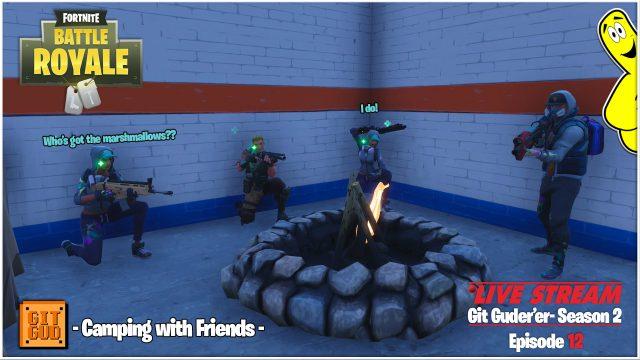 Fortnite Battle Royale: Git Guder'er Season 2 Ep 12 / Camping With Friends! (5/17/18) – HTGtv